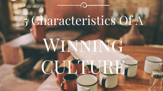5 Characteristics Of A Winning Culture
