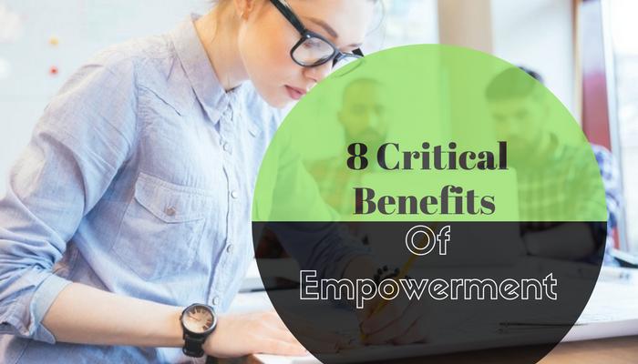 8 Critical Benefits Of Empowerment