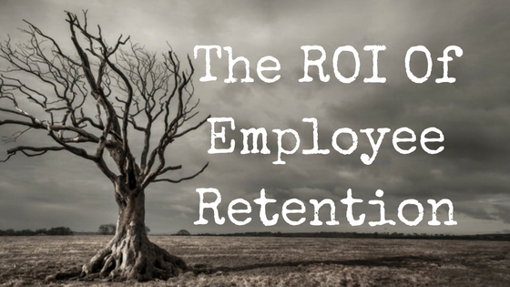 The ROI Of Employee Retention