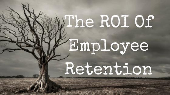 The ROI Of Employee Retention