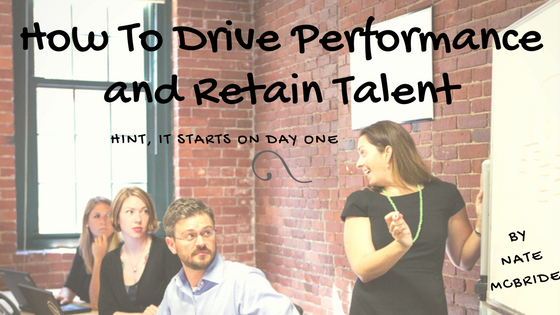 How to Drive Performance and Retain Talent (Hint - It starts on day 1)