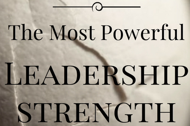 The Most Powerful Leadership Strength