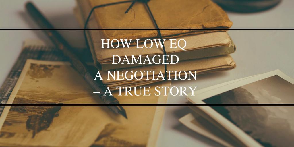 How Low EQ Damaged A Negotiation – A True Story