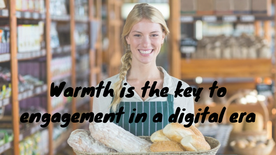 Warmth Is The Key To Engagement In The Digital Era